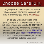CHOOSE CAREFULLY the company you seek, especially when you are hurting from someone else's wrongdoing.