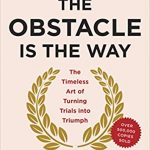 Book Summary: The Obstacle is the Way by Ryan Holiday